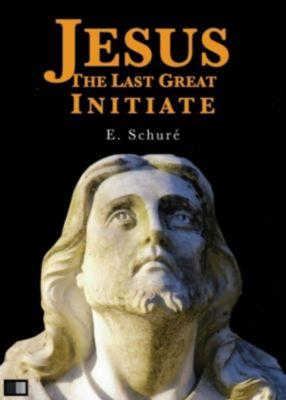 Jesus the Last Great Initiate, Edouard Schuré