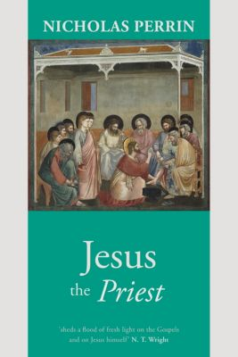 Jesus the Priest, Nicholas Perrin