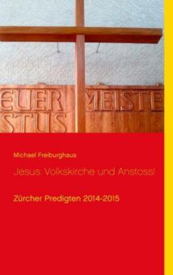 Jesus: Volkskirche und Anstoss!, Michael Freiburghaus