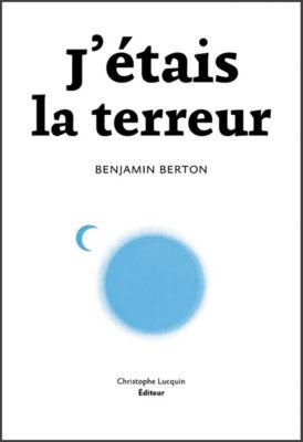 J'étais la terreur, Benjamin Berton