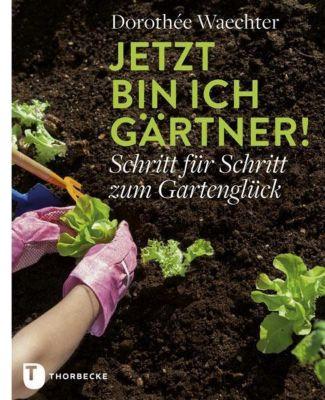 Jetzt bin ich Gärtner! - Dorothée Waechter pdf epub