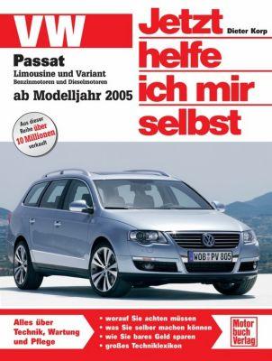 Jetzt helfe ich mir selbst: Bd.254 VW Passat Limousine und Variant (ab Modelljahr 2005), Dieter Korp