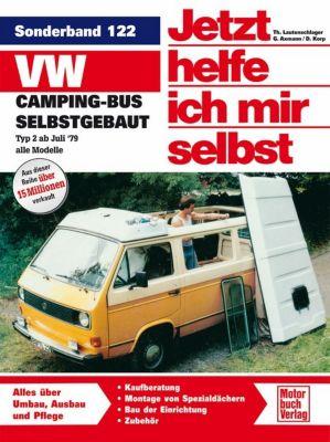 Jetzt helfe ich mir selbst: Sonderbd.122 VW Camping-Bus selbstgebaut, Typ 2 ab Juli '79 - Dieter Korp |