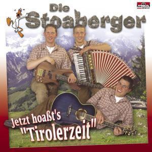 Jetzt hoassts Tirolerzeit, Stoaberger