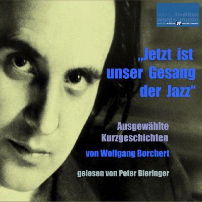 Jetzt ist unser Gesang der Jazz, Wolfgang Borchert