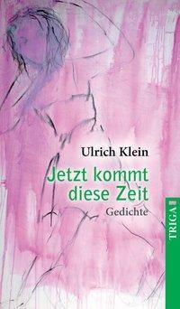 Jetzt kommt diese Zeit - Ulrich Klein |