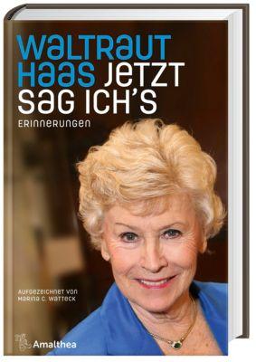 Jetzt sag ich´s, Waltraut Haas, Marina C. Watteck