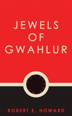 Jewels of Gwahlur, Robert E. Howard