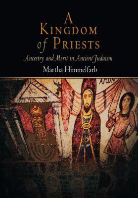 Jewish Culture and Contexts: A Kingdom of Priests, Martha Himmelfarb