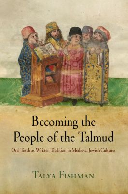 Jewish Culture and Contexts: Becoming the People of the Talmud, Talya Fishman