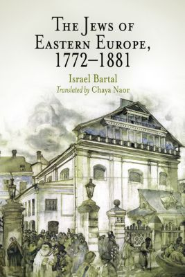 Jewish Culture and Contexts: The Jews of Eastern Europe, 1772-1881, Israel Bartal