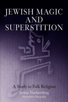 Jewish Magic and Superstition, Joshua Trachtenberg