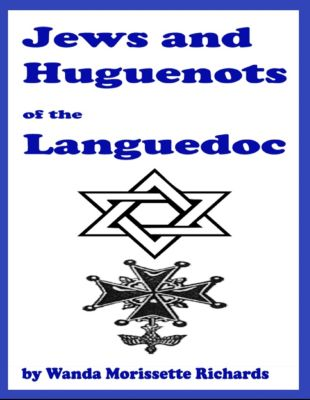 Jews and Huguenots of the Languedoc, Wanda Morissette-Richards