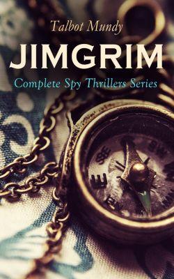 JIMGRIM - Complete Spy Thrillers Series, Talbot Mundy