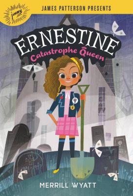 jimmy patterson: Ernestine, Catastrophe Queen, Merrill Wyatt