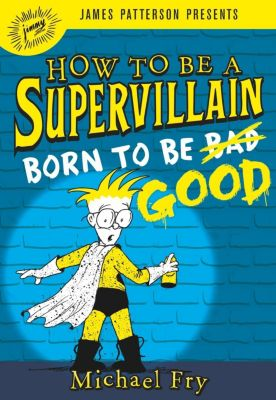 jimmy patterson: How to Be a Supervillain: Born to Be Good, Michael Fry