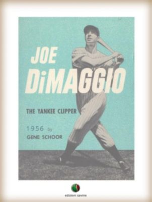 Joe DiMaggio - The Yankee Clipper, Gene Schoor