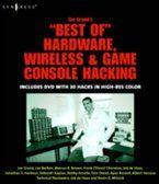 Joe Grand's Best of Hardware, Wireless, and Game Console Hacking, Lee Barken, Ryan Russell, Frank Thornton, Deborah Kaplan, Joe Grand, Albert Yarusso, Tom Owad, Bobby Kinstle, Job de Haas, Marcus R Brown