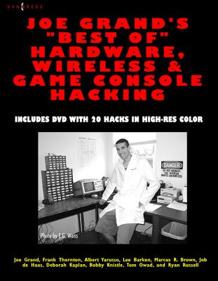 Joe Grand's Best of Hardware, Wireless, and Game Console Hacking, Lee Barken, Ryan Russell, Frank Thornton, Deborah Kaplan, Joe Grand, Albert Yarusso, Tom Owad, Bobby Kinstle, Job de Haas, Marcus R Brown