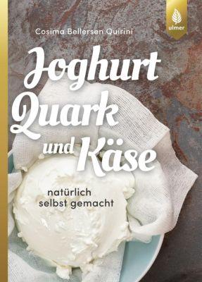 Joghurt, Quark und Käse - Cosima Bellersen Quirini |