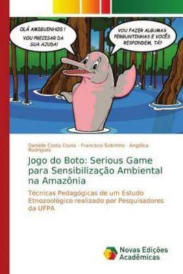 Jogo do Boto: Serious Game para Sensibilização Ambiental na Amazônia, Danielle Costa Couto, Francisco Sobrinho, Angélica Rodrigues