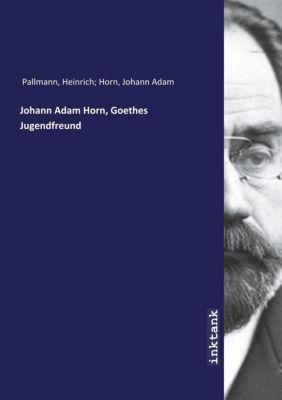 Johann Adam Horn, Goethes Jugendfreund