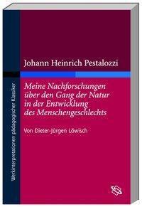 Johann Heinrich Pestalozzis 'Meine Nachforschungen über den Gang der Natur in der Entwicklung des Menschengeschlechts', Dieter-Jürgen Löwisch