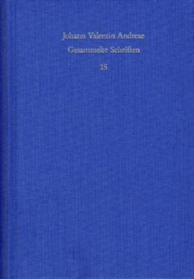 Johann Valentin Andreae: Gesammelte Schriften / Band 15: Deutschsprachige Dichtungen - Johann Valentin Andreae |