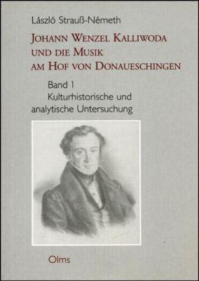Johann Wenzel Kalliwoda und die Musik am Hof von Donaueschingen, 2 Bde., Laszlo Strauß-Nemeth
