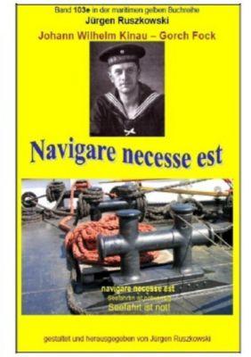 Johann Wilhelm Kinau - Navigare necesse est - Seefahrt ist not - Jürgen Ruszkowski |