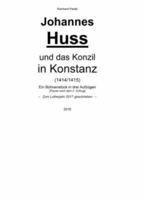Johannes Huss und das Konzil in Konstanz (1414/1415), Reinhard Pantel