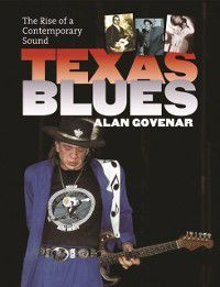 John and Robin Dickson Series in Texas Music, sponsored by the Center for Texas Music History, Texas State University: Texas Blues, Alan B. Govenar