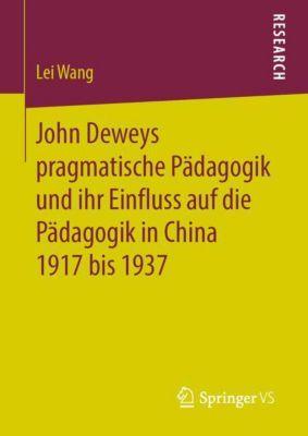 John Deweys pragmatische Pädagogik und ihr Einfluss auf die Pädagogik in China 1917 bis 1937 - Lei Wang |