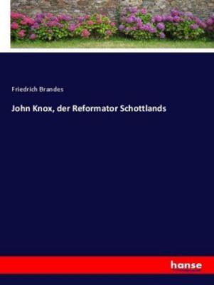 John Knox, der Reformator Schottlands - Friedrich Brandes |