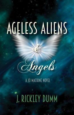 John Rickley Dumm: Ageless Aliens & Angels, J. Rickley Dumm