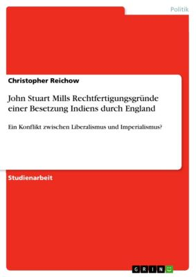John Stuart Mills Rechtfertigungsgründe einer Besetzung Indiens durch England, Christopher Reichow