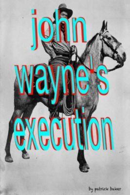 John Wayne's Execution, Patrick Baker