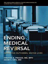 Johns Hopkins Press Health: Ending Medical Reversal, Adam S. Cifu, Vinayak K. Prasad