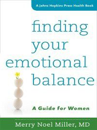 Johns Hopkins Press Health: Finding Your Emotional Balance, Merry Noel Miller