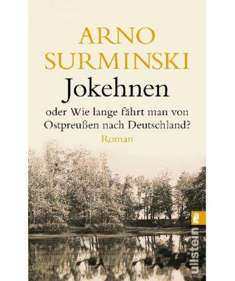 Jokehnen oder Wie lange fährt man von Ostpreußen nach Deutschland? - Arno Surminski |