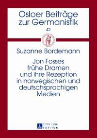 Jon Fosses fruehe Dramen und ihre Rezeption in norwegischen und deutschsprachigen Medien, Suzanne Bordemann