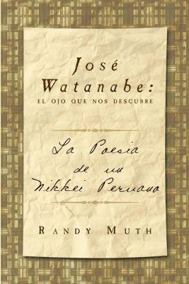 José Watanabe: El Ojo Que Nos Descubre, Randy Muth