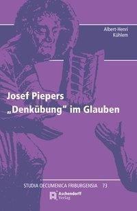 Josef Piepers Denkübung des Glaubens, Albert-Henri Kühlem