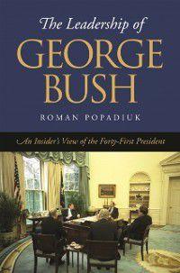 Joseph V. Hughes Jr. and Holly O. Hughes Series on the Presidency and Leadership: Leadership of George Bush, Roman Popadiuk