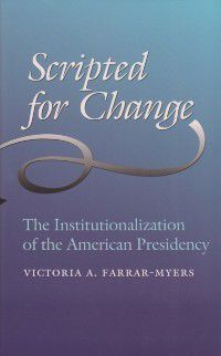 Joseph V. Hughes Jr. and Holly O. Hughes Series on the Presidency and Leadership: Scripted for Change, Victoria A. Farrar-Myers
