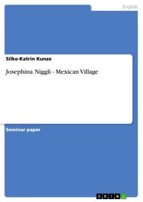 Josephina Niggli - Mexican Village, Silke-Katrin Kunze