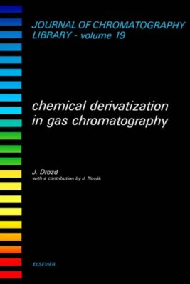 Journal of Chromatography Library: Chemical Derivatization in Gas Chromatography, J. Drozd