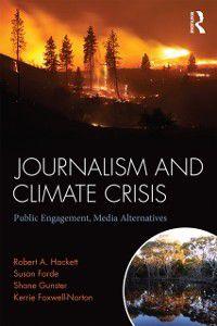 Journalism and Climate Crisis, Susan Forde, Kerrie Foxwell-Norton, Robert A. Hackett, Shane Gunster