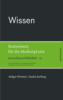 Journalismus Bibliothek: Bd.10 Wissen. Basiswissen für die Medienpraxis -  pdf epub