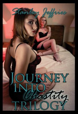Journey Into Chastity: The Complete Trilogy, Stanley Jeffries
